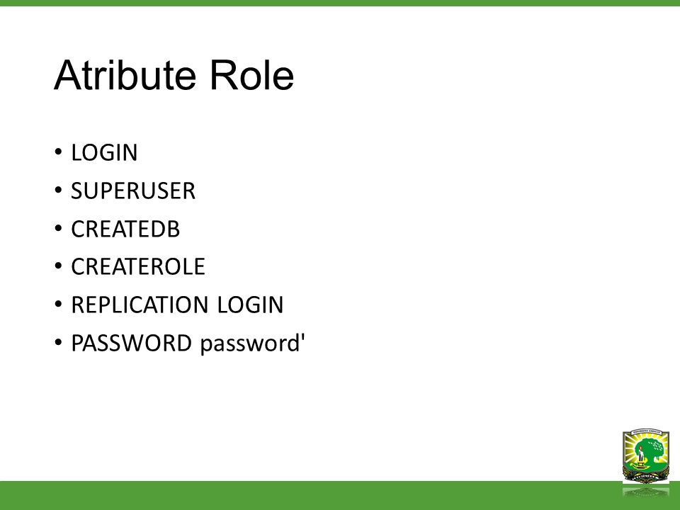 Atribute Role LOGIN SUPERUSER CREATEDB CREATEROLE REPLICATION LOGIN PASSWORD password'