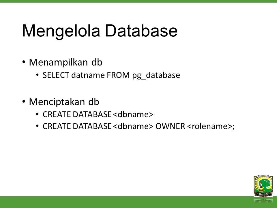 Mengelola Database Menggunakan db \connect \c Menghapus db DROP DATABASE