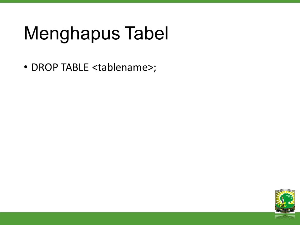 Menghapus Tabel DROP TABLE ;