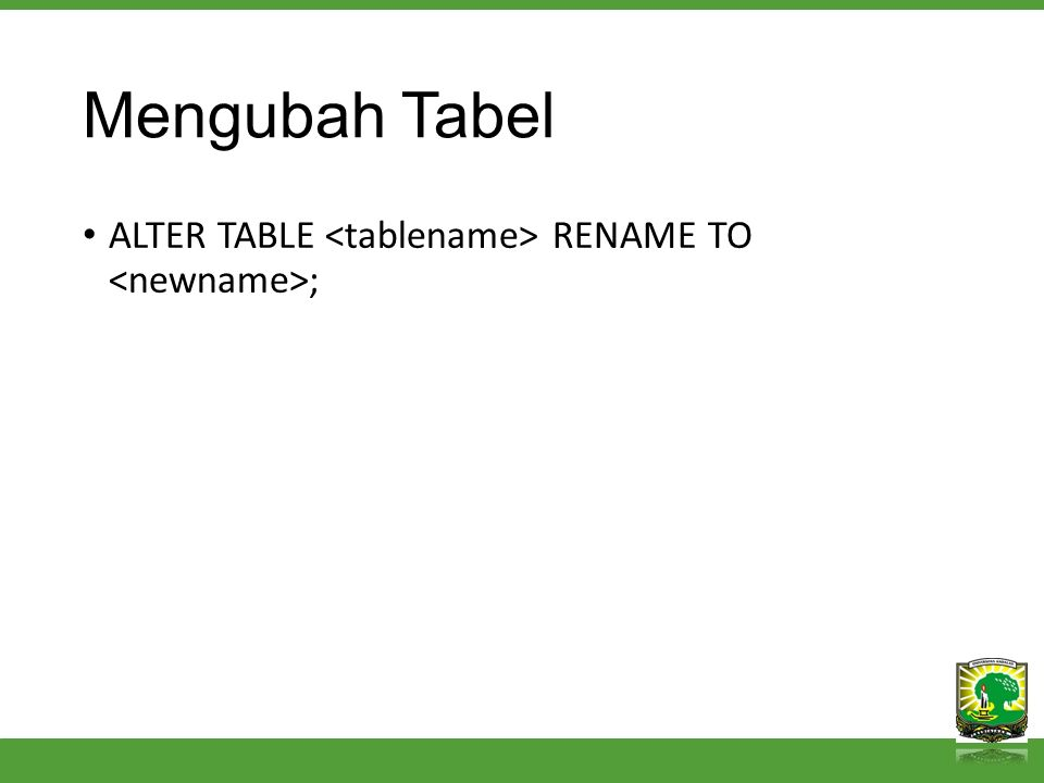 Mengubah Tabel ALTER TABLE RENAME TO ;