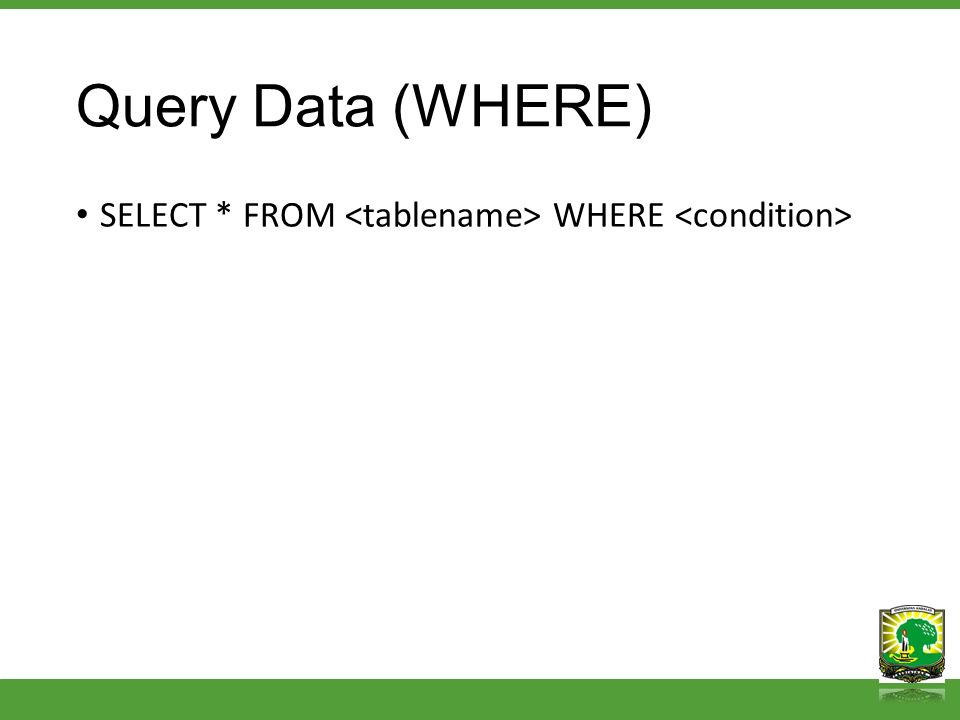 Query Data (WHERE) SELECT * FROM WHERE