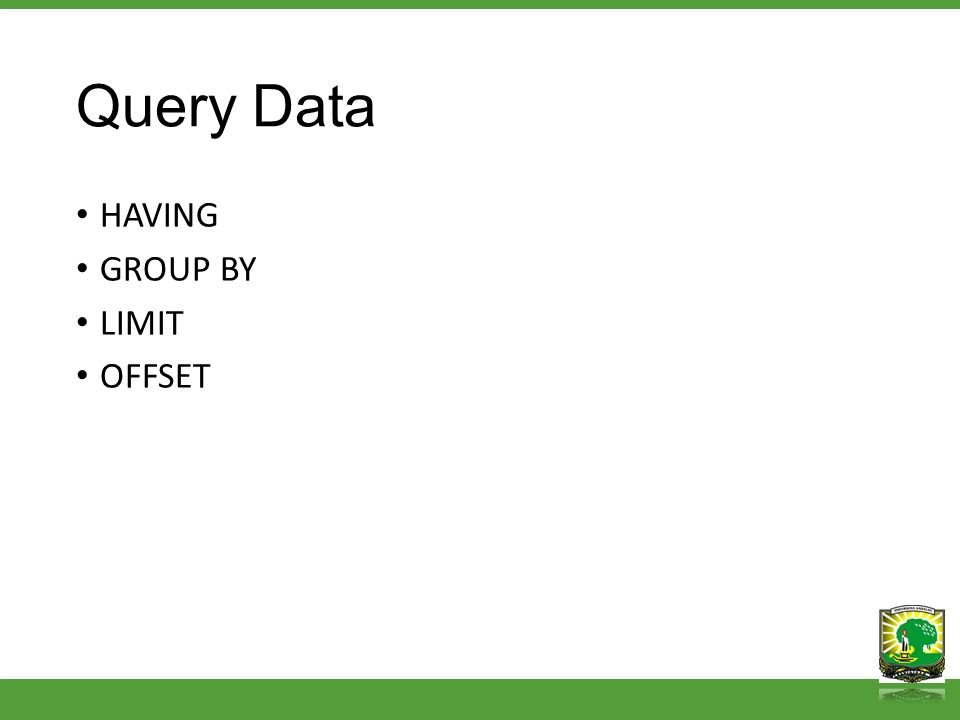 Query Data HAVING GROUP BY LIMIT OFFSET