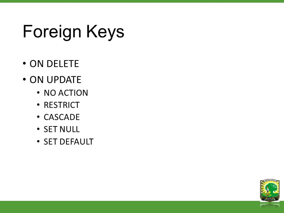 Foreign Keys ON DELETE ON UPDATE NO ACTION RESTRICT CASCADE SET NULL SET DEFAULT