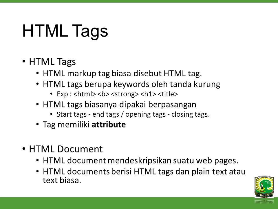 HTML Tags HTML markup tag biasa disebut HTML tag.