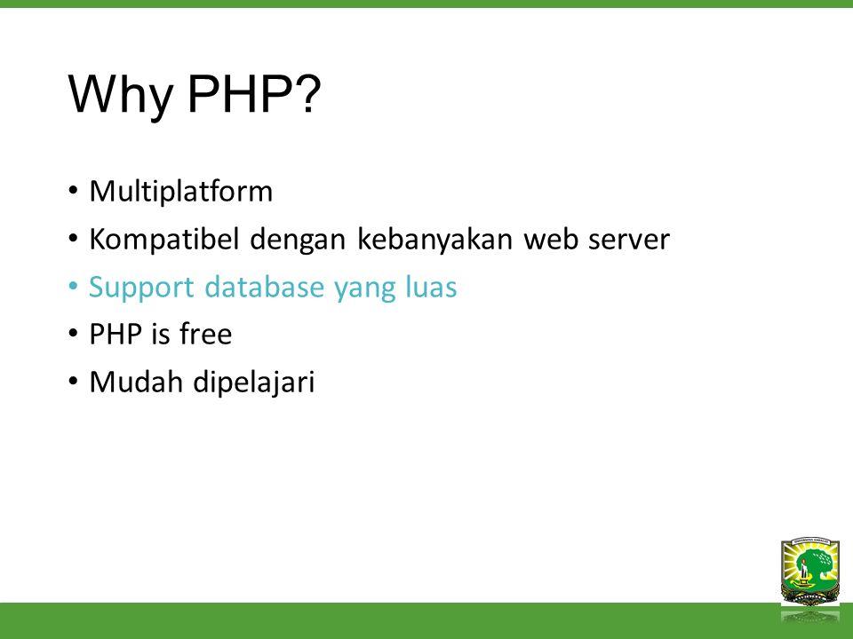 Why PHP? Multiplatform Kompatibel dengan kebanyakan web server Support database yang luas PHP is free Mudah dipelajari