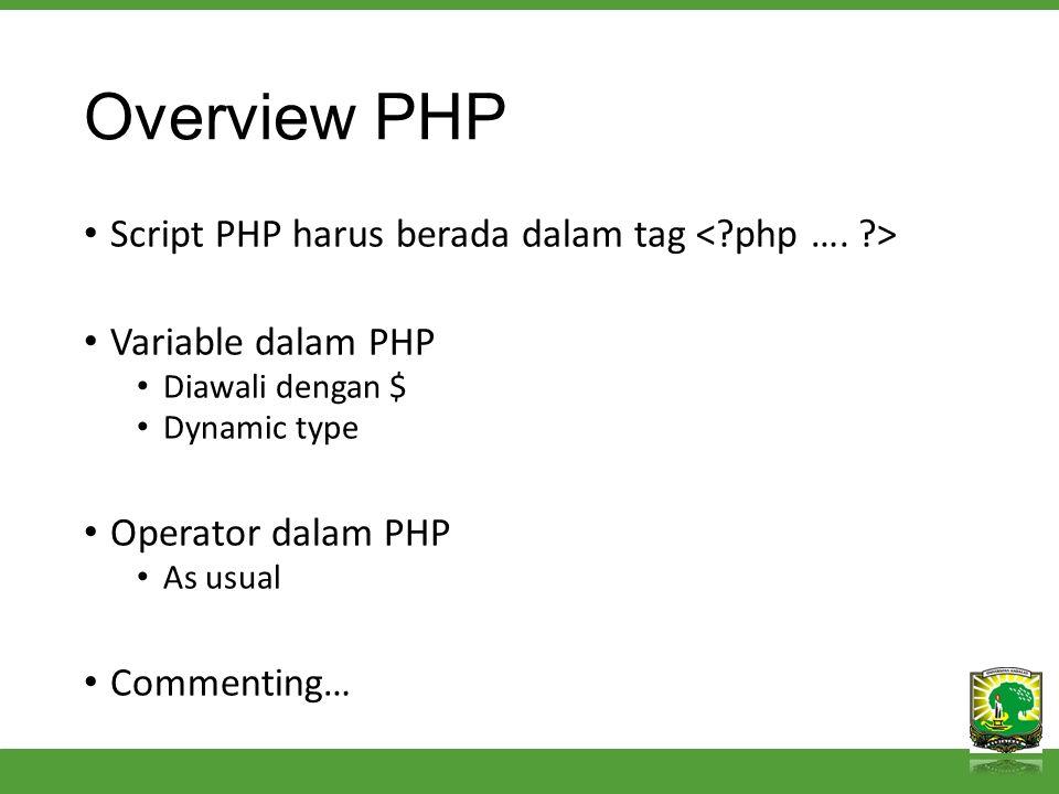 Overview PHP Script PHP harus berada dalam tag Variable dalam PHP Diawali dengan $ Dynamic type Operator dalam PHP As usual Commenting…