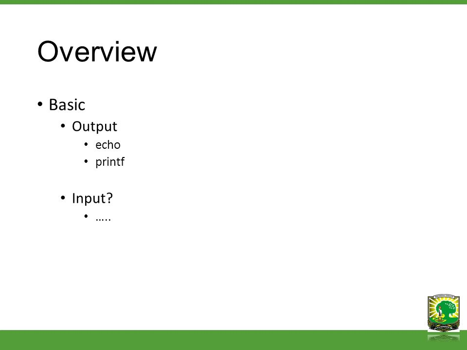 Overview Basic Output echo printf Input? …..