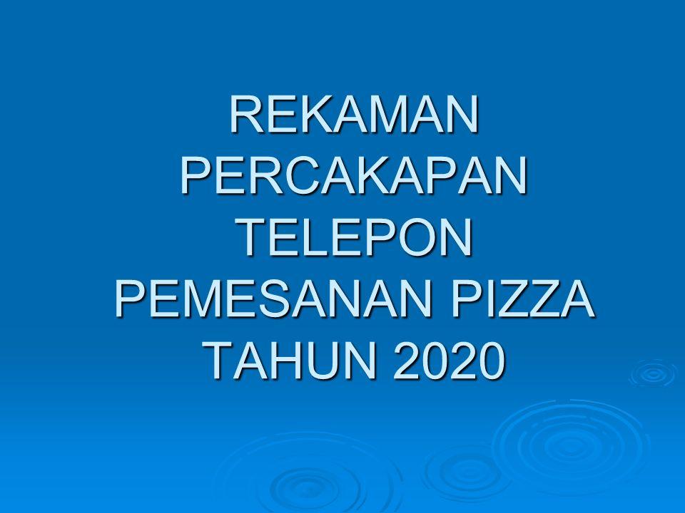 REKAMAN PERCAKAPAN TELEPON PEMESANAN PIZZA TAHUN 2020