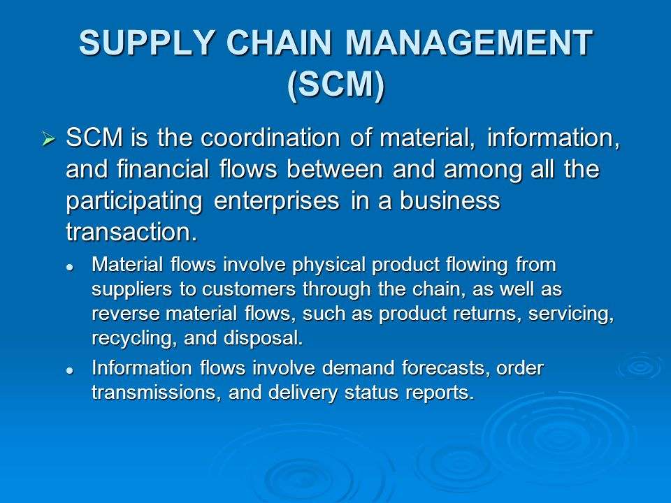 SCM Financial flows involve credit card information, credit terms, payment schedules, and consignment and title ownership arrangements.