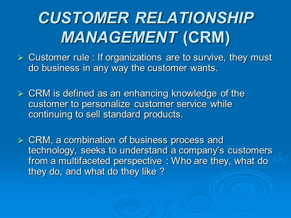 FACTS DRIVING CRM  It costs six times more to sell to a new customer than to sell to an existing one.