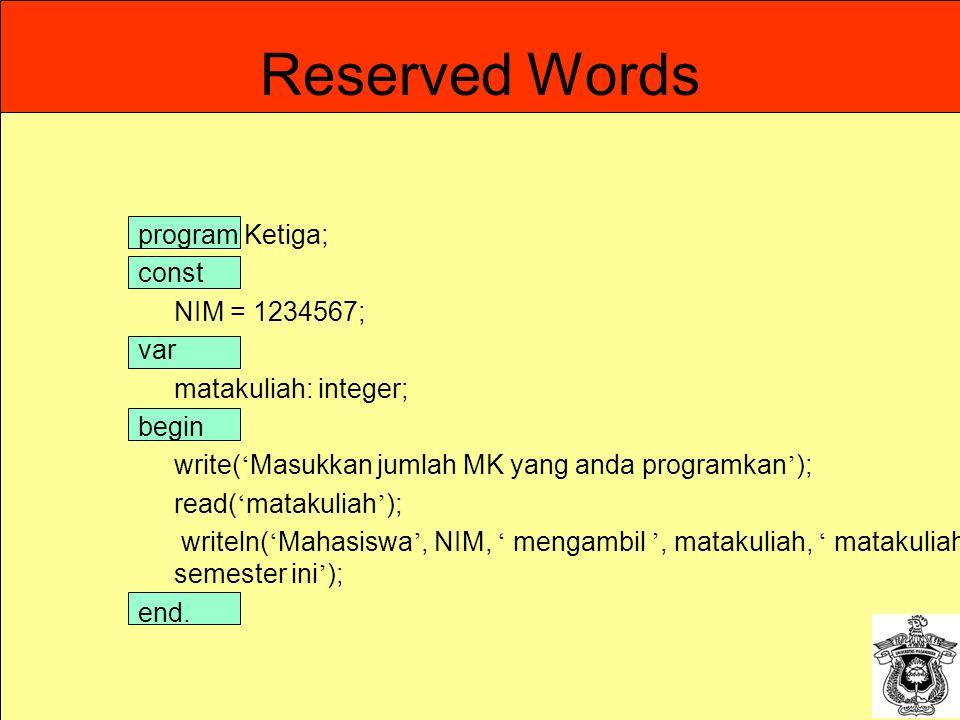 10 Reserved Words program Ketiga; const NIM = 1234567; var matakuliah: integer; begin write( ' Masukkan jumlah MK yang anda programkan ' ); read( ' ma