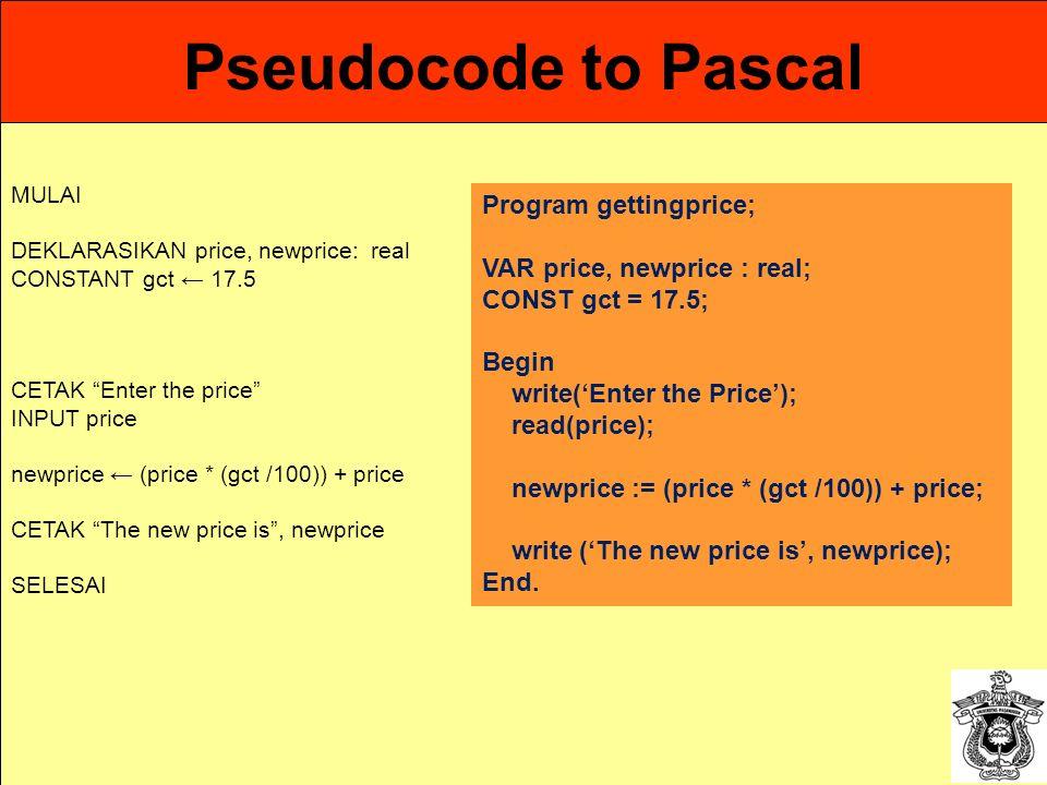 "Pseudocode to Pascal MULAI DEKLARASIKAN price, newprice: real CONSTANT gct ← 17.5 CETAK ""Enter the price"" INPUT price newprice ← (price * (gct /100))"