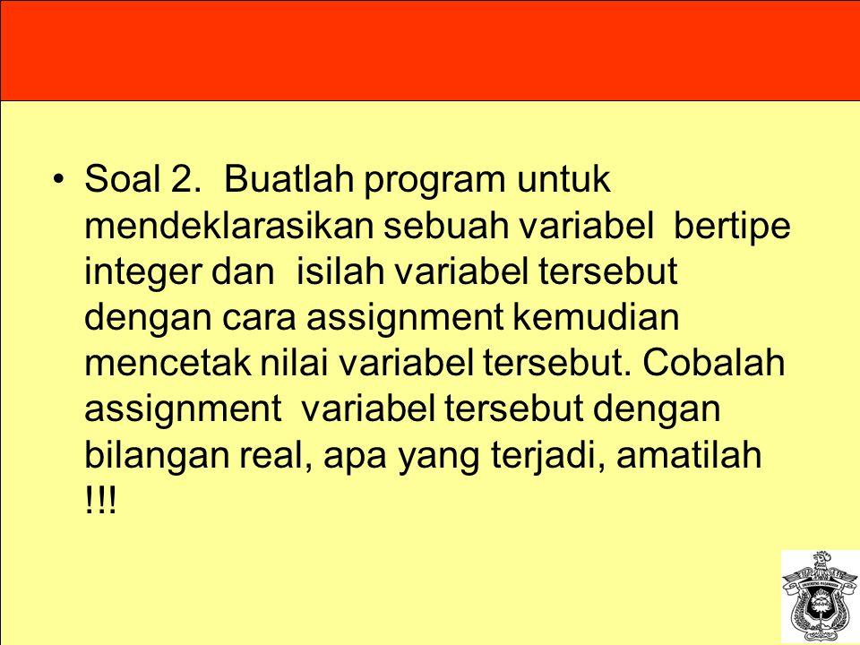 Soal 2.Buatlah program untuk mendeklarasikan sebuah variabel bertipe integer dan isilah variabel tersebut dengan cara assignment kemudian mencetak nil