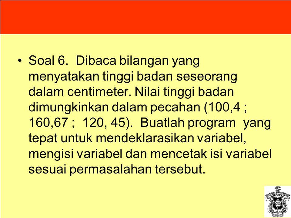 Soal 6.Dibaca bilangan yang menyatakan tinggi badan seseorang dalam centimeter. Nilai tinggi badan dimungkinkan dalam pecahan (100,4 ; 160,67 ; 120, 4