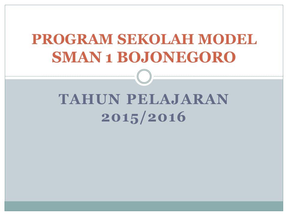 TAHUN PELAJARAN 2015/2016 PROGRAM SEKOLAH MODEL SMAN 1 BOJONEGORO