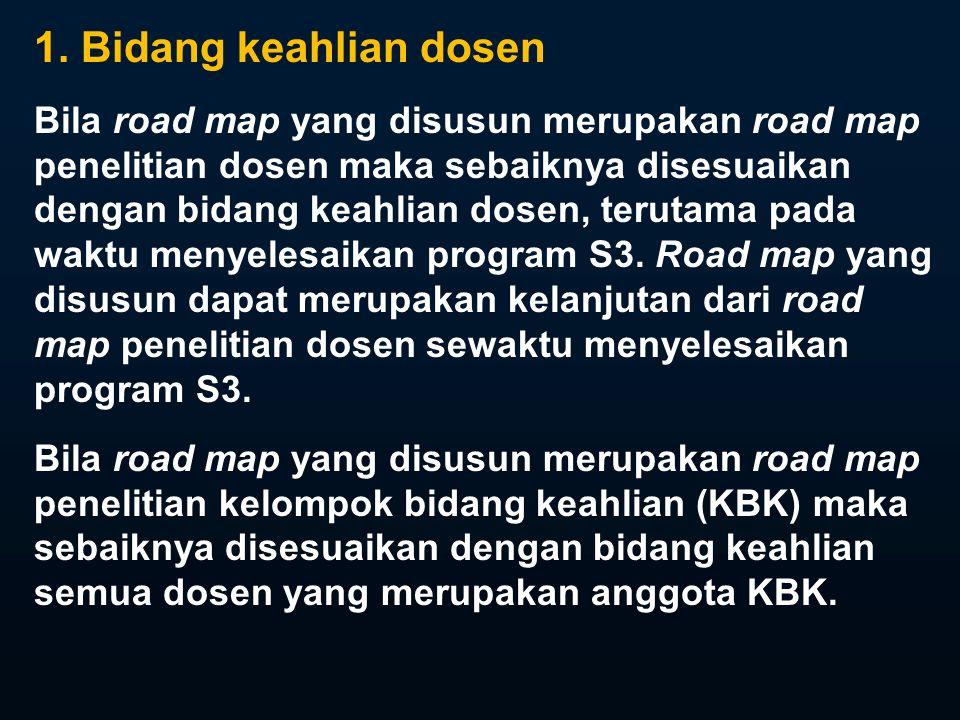 1. Bidang keahlian dosen Bila road map yang disusun merupakan road map penelitian dosen maka sebaiknya disesuaikan dengan bidang keahlian dosen, terut