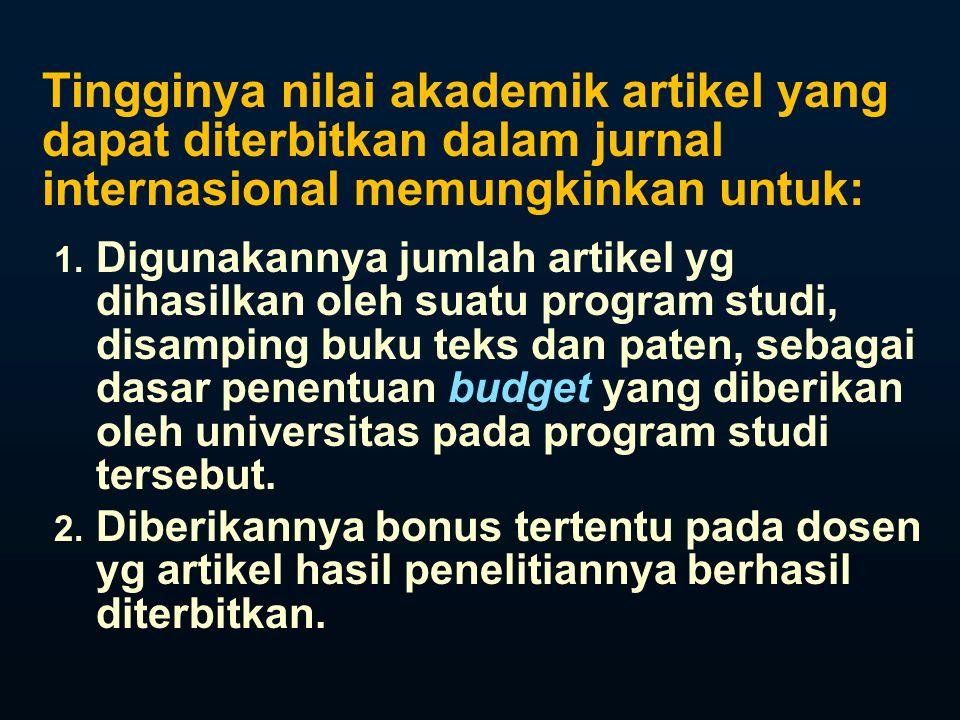 Tingginya nilai akademik artikel yang dapat diterbitkan dalam jurnal internasional memungkinkan untuk: 1.