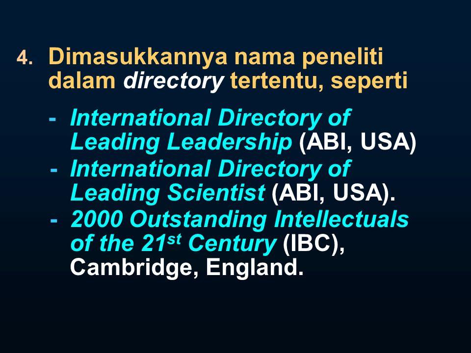 4. Dimasukkannya nama peneliti dalam directory tertentu, seperti - International Directory of Leading Leadership (ABI, USA) - International Directory