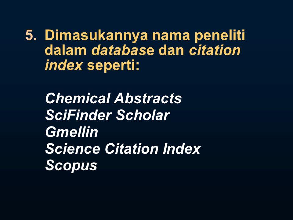5.Dimasukannya nama peneliti dalam database dan citation index seperti: Chemical Abstracts SciFinder Scholar Gmellin Science Citation Index Scopus