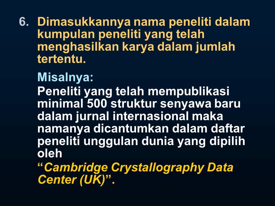 6.Dimasukkannya nama peneliti dalam kumpulan peneliti yang telah menghasilkan karya dalam jumlah tertentu.