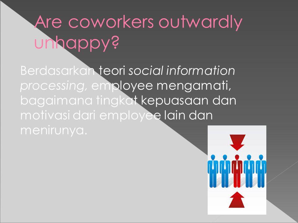 Are coworkers outwardly unhappy? Berdasarkan teori social information processing, employee mengamati, bagaimana tingkat kepuasaan dan motivasi dari em