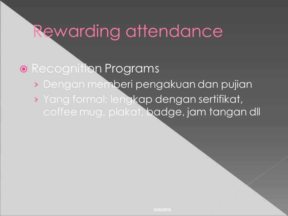6/26/2016 Rewarding attendance  Recognition Programs › Dengan memberi pengakuan dan pujian › Yang formal: lengkap dengan sertifikat, coffee mug, plakat, badge, jam tangan dll