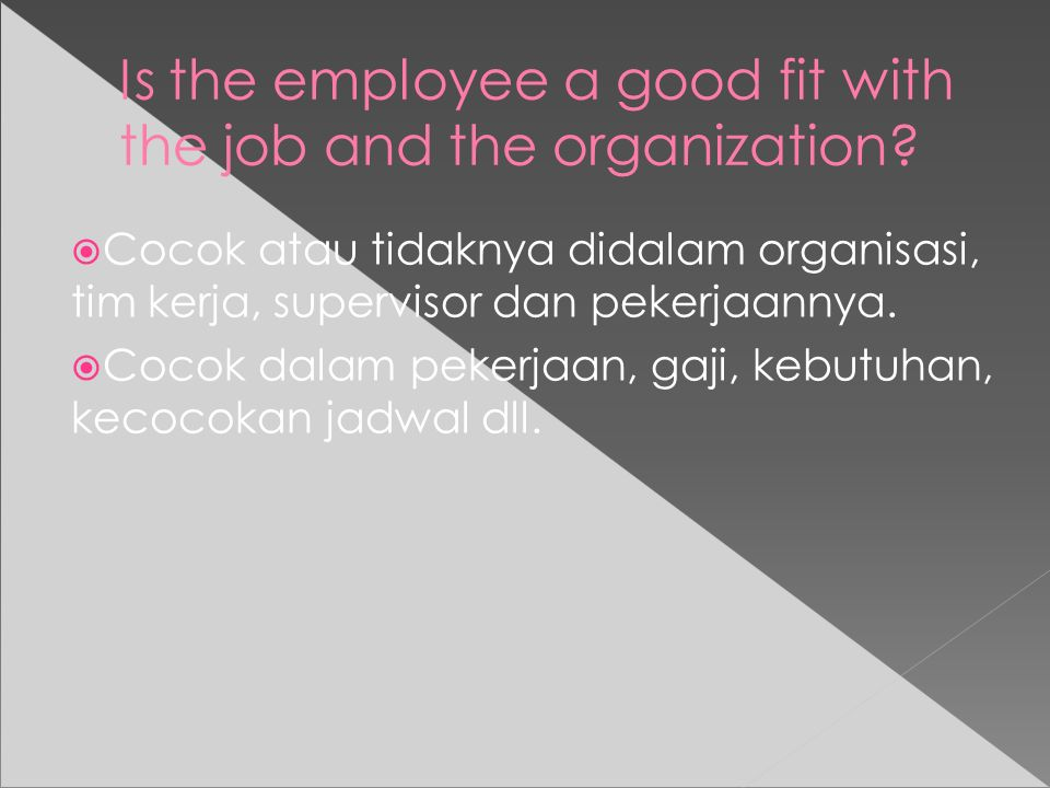 Is the employee a good fit with the job and the organization.