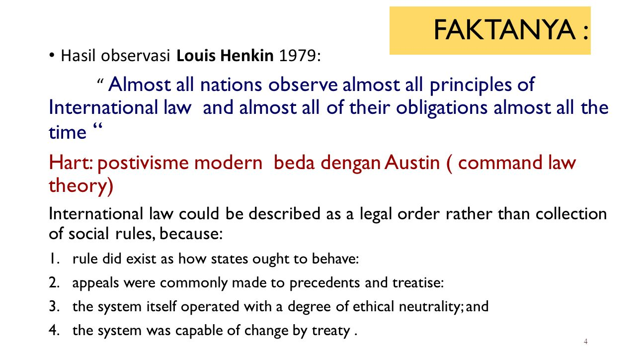 "FAKTANYA : Hasil observasi Louis Henkin 1979: "" Almost all nations observe almost all principles of International law and almost all of their obligati"