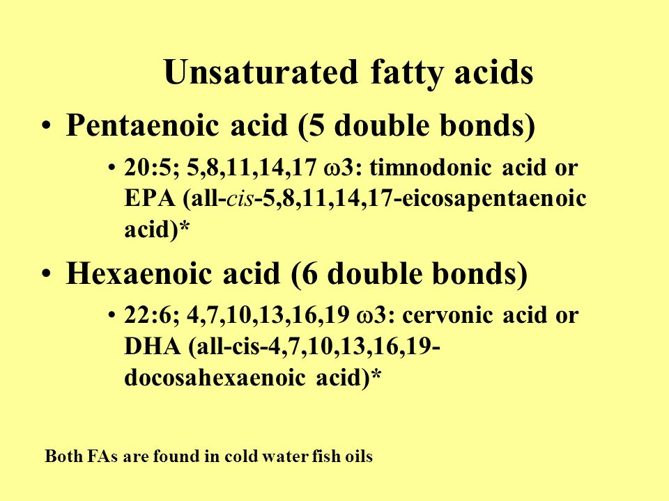 Unsaturated fatty acids Trienoic acids (3 double bonds) 18:3;6,9,12  6 :  -linolenic acid (all cis-6,9,12- octadecatrienoic acid) 18:3; 9,12,15  3