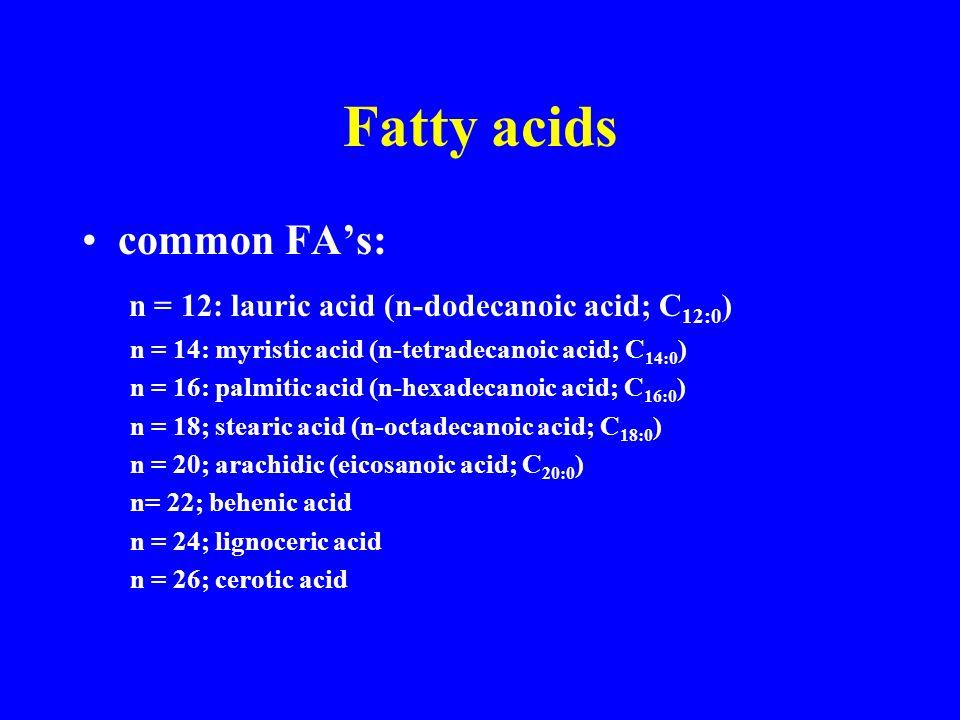 Fatty acids Common fatty acids n = 4 butyric acid (butanoic acid) n = 6 caproic acid (hexanoic acid) n = 8 caprylic acid (octanoic acid) n = 10 capric acid (decanoic acid)
