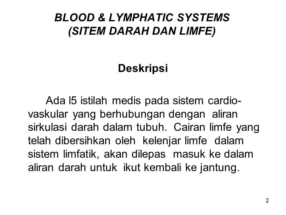 2 BLOOD & LYMPHATIC SYSTEMS (SITEM DARAH DAN LIMFE) Deskripsi Ada l5 istilah medis pada sistem cardio- vaskular yang berhubungan dengan aliran sirkulasi darah dalam tubuh.
