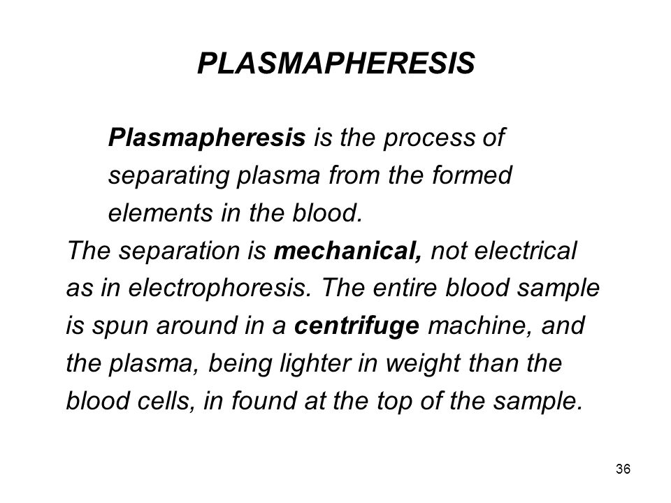 PLASMAPHERESIS Plasmapheresis is the process of separating plasma from the formed elements in the blood.