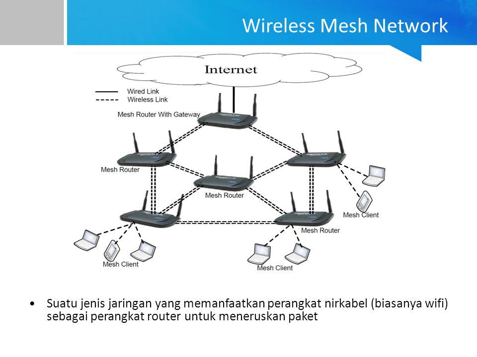 Wireless Mesh Network Suatu jenis jaringan yang memanfaatkan perangkat nirkabel (biasanya wifi) sebagai perangkat router untuk meneruskan paket