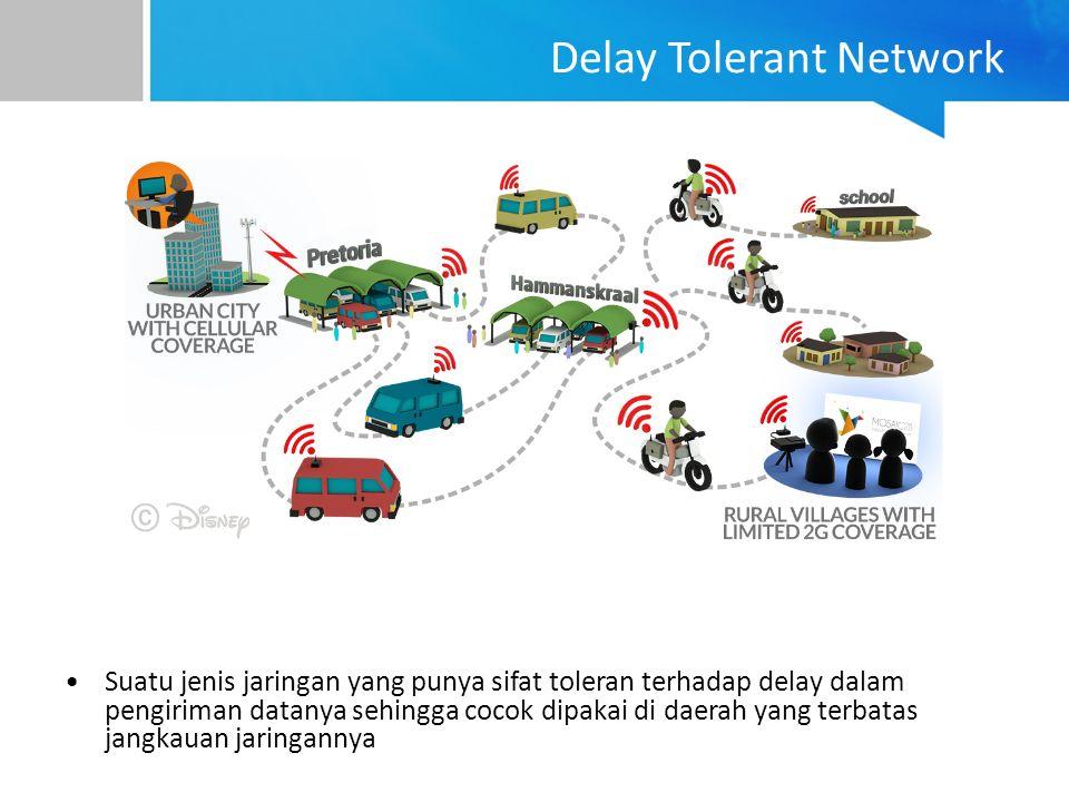 Delay Tolerant Network Suatu jenis jaringan yang punya sifat toleran terhadap delay dalam pengiriman datanya sehingga cocok dipakai di daerah yang terbatas jangkauan jaringannya