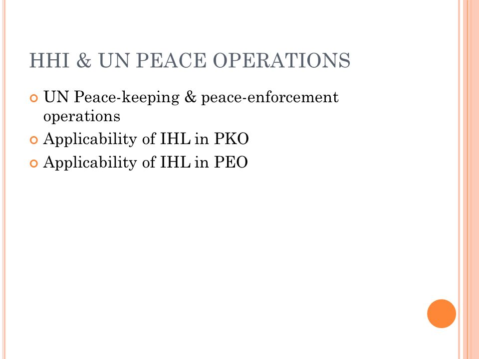 HHI & UN PEACE OPERATIONS UN Peace-keeping & peace-enforcement operations Applicability of IHL in PKO Applicability of IHL in PEO