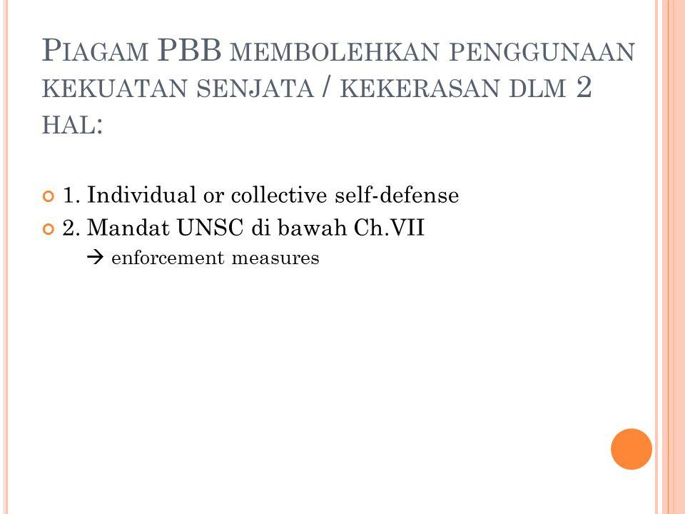 P IAGAM PBB Psl 2(4) tdk boleh gunakan kekerasan u/ menyerang wilayah atau kemerdekaan negara lain Psl 2(7) PBB tdk akan intervensi urusan domestik suatu negara; kec.