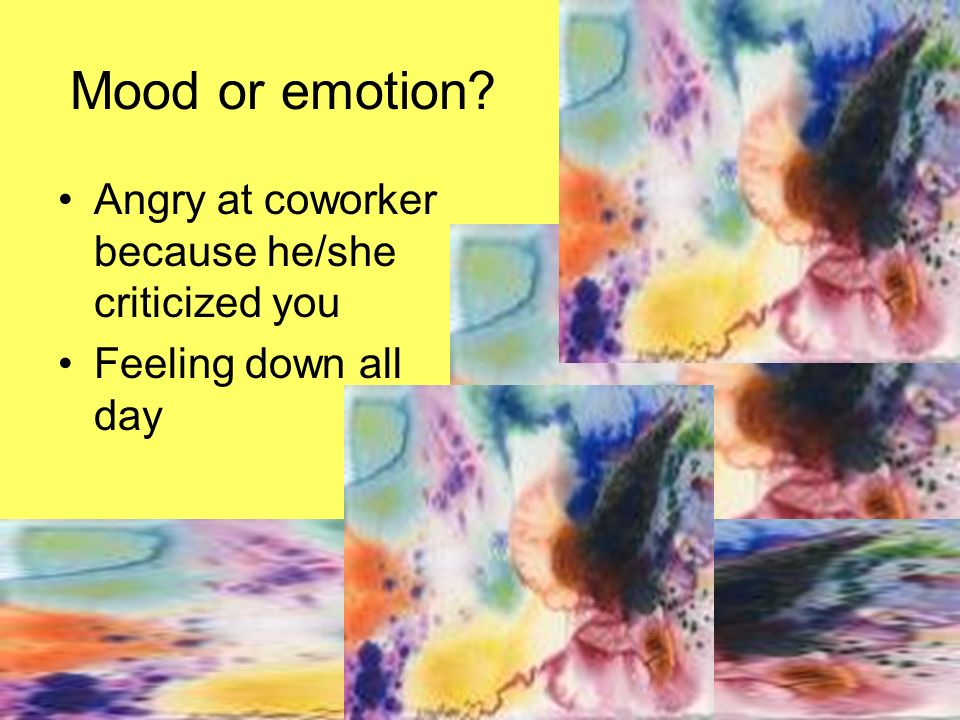 Mood or emotion Angry at coworker because he/she criticized you Feeling down all day