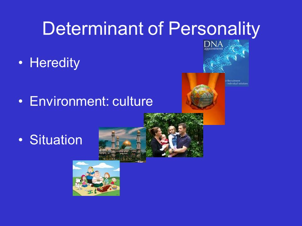 Determinant of Personality Heredity Environment: culture Situation