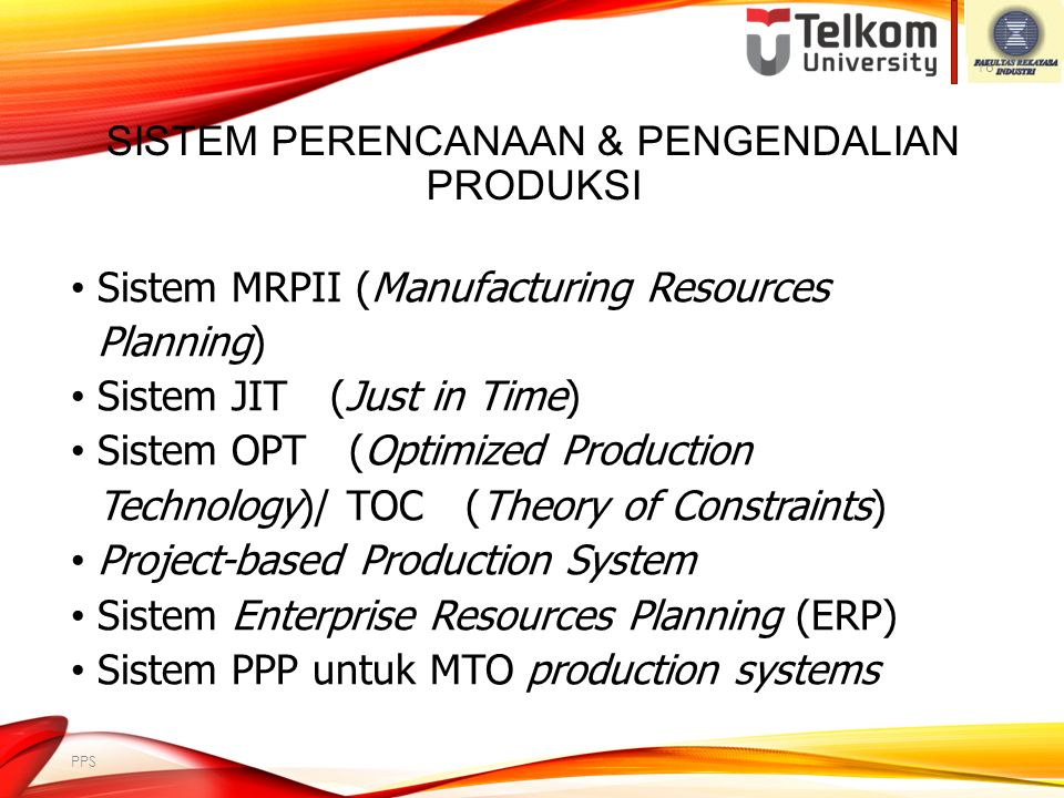 SISTEM PRODUKSI VS. RESPONS KEPADA KONSUMEN Jenis respon: (Strategy Product Positioning) MTS=make to stock; ATO=assemble to order; MTO=make to order;