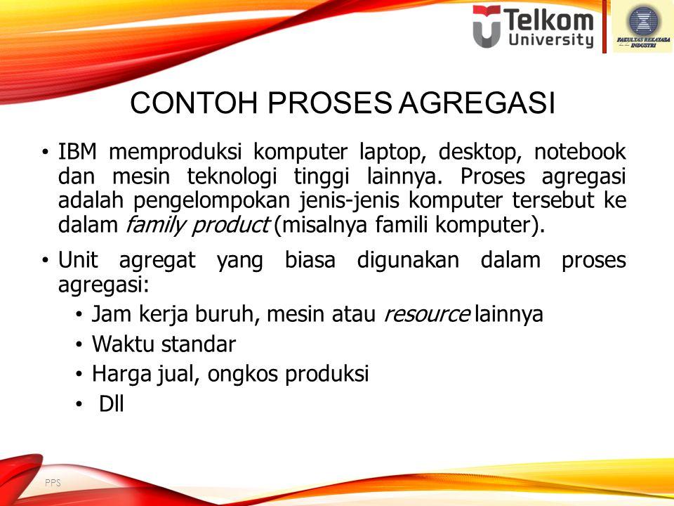 AGREGASI DAN DISAGREGASI Proses agregasi (aggregation) adalah proses pengelompokan beberapa jenis item menjadi product family. Proses disagregasi (dis