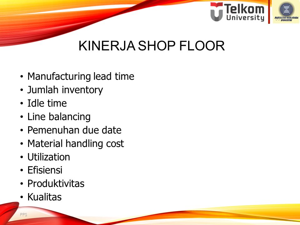 SHOP FLOOR CONTROL Tindakan yang dilakukan dalam shop floor control adalah : rerouting/alternate routing scheduling-rescheduling operation splitting operation overlapping (lot streaming) over time subcontracting lain-lain 34 PPS