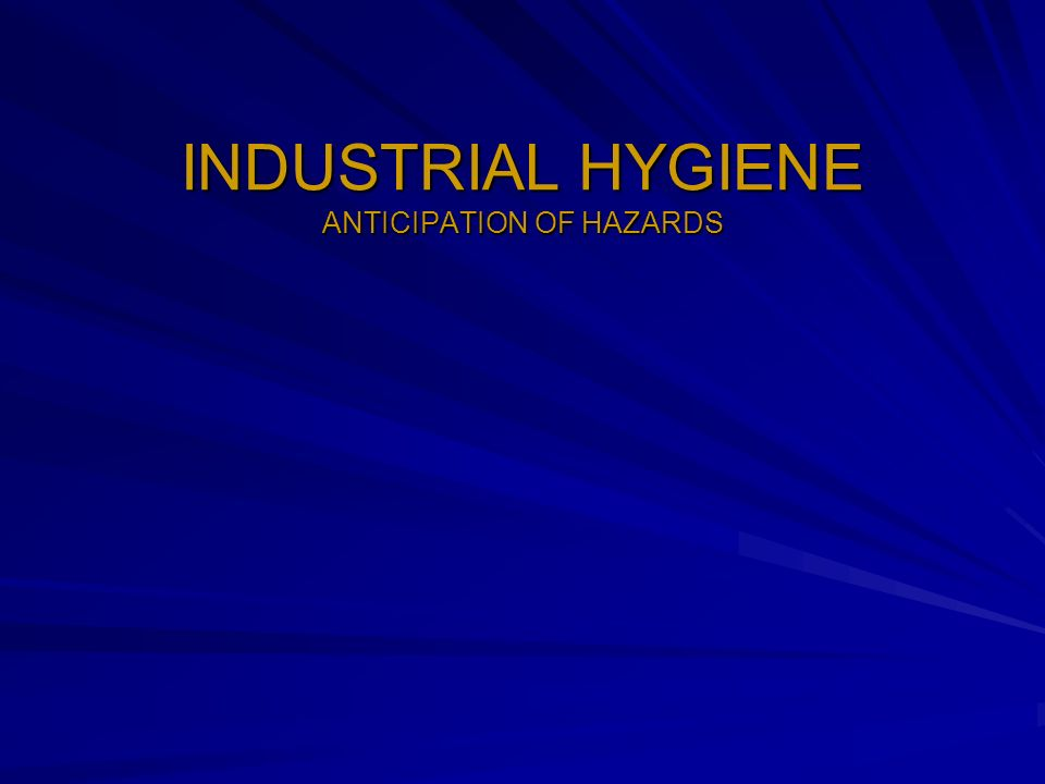 INDUSTRIAL HYGIENE Definition : That science and art devoted to the : (1) anticipation, (2) recognition, (3) evaluation, and (4) control of those (occupational health hazard) / environmental factors or stresses, arising in and from the workplace, which may cause sickness, impaired health and well being or significant discomfort and inefficiency among workers or among citizens of the community Source : AIHA (the American Industrial Hygiene Association)
