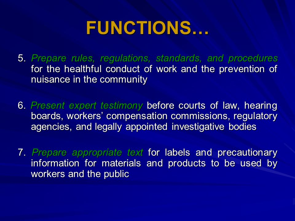 FUNCTIONS… 5. Prepare rules, regulations, standards, and procedures for the healthful conduct of work and the prevention of nuisance in the community