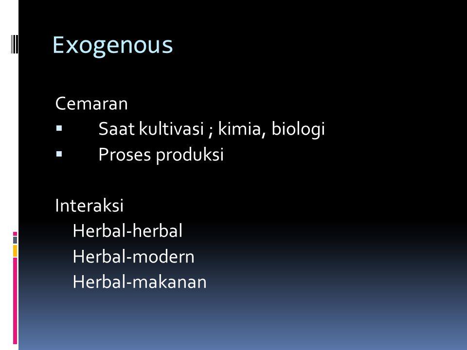 Exogenous Cemaran  Saat kultivasi ; kimia, biologi  Proses produksi Interaksi Herbal-herbal Herbal-modern Herbal-makanan