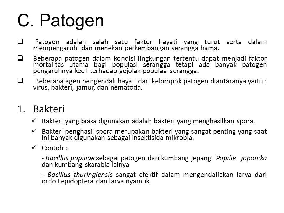 C. Patogen  Patogen adalah salah satu faktor hayati yang turut serta dalam mempengaruhi dan menekan perkembangan serangga hama.  Beberapa patogen da