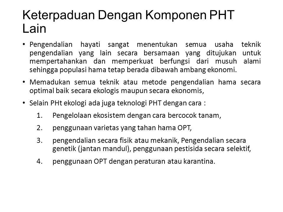 Keterpaduan Dengan Komponen PHT Lain Pengendalian hayati sangat menentukan semua usaha teknik pengendalian yang lain secara bersamaan yang ditujukan u