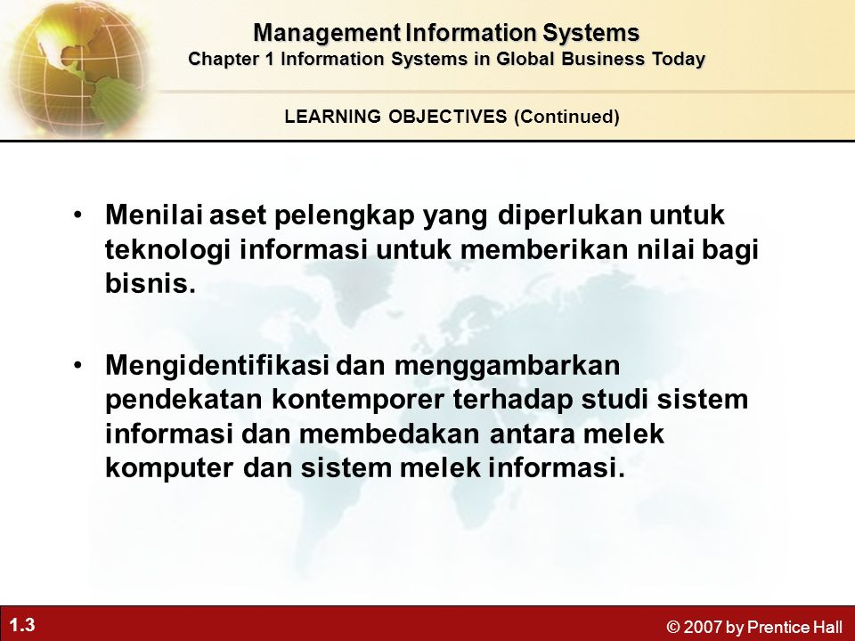 1.24 © 2007 by Prentice Hall Organizational dimension of information systems –Hierarchy of authority, responsibility Senior management Middle management Operational management Knowledge workers Data workers Production or service workers Perspectives on Information Systems Management Information Systems Chapter 1 Information Systems in Global Business Today