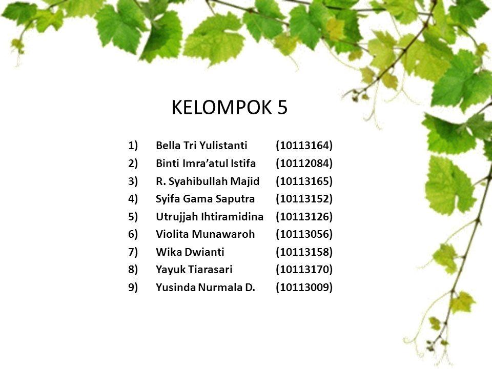 KELOMPOK 5 1)Bella Tri Yulistanti(10113164) 2)Binti Imra'atul Istifa(10112084) 3)R.