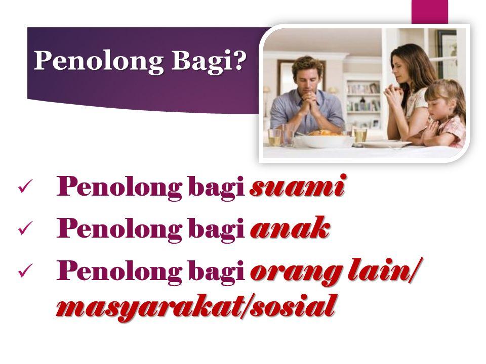 Penolong Bagi? suami Penolong bagi suami anak Penolong bagi anak orang lain/ masyarakat/sosial Penolong bagi orang lain/ masyarakat/sosial