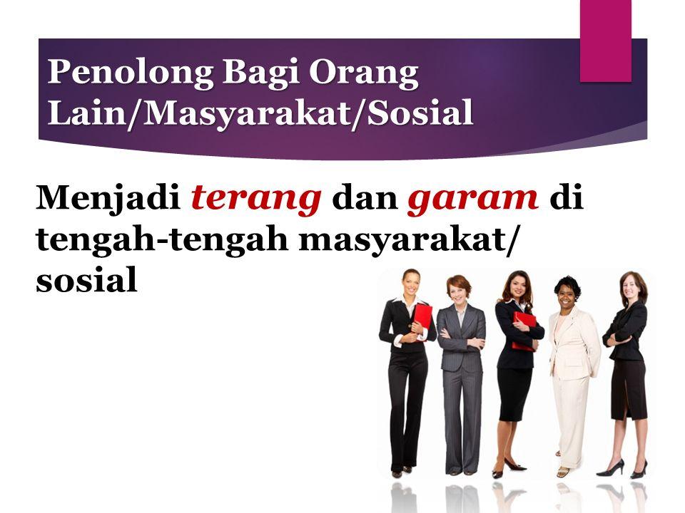 Penolong Bagi Orang Lain/Masyarakat/Sosial Menjadi terang dan garam di tengah-tengah masyarakat/ sosial